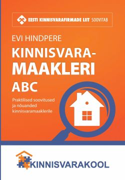 Kinnisvaramaakleri ABC. Praktilised soovitused ja nõuanded kinnisvaramaaklerile